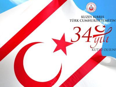 Kuzey Kıbrıs Türk Cumhuriyeti'mizin Kuruluşunun 34. Yıldönümünü Kutlu Olsun!